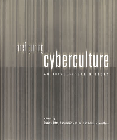 Prefiguring Cyberspace: An Intellectual History